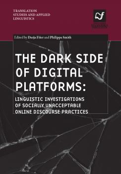 Naslovnica za The Dark Side of Digital Platforms: Linguistic Investigations of Socially Unacceptable Online Discourse Practices