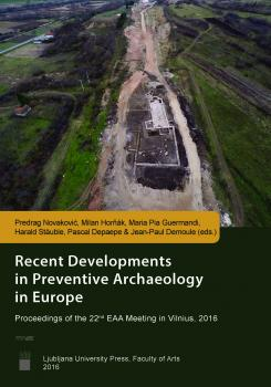 Naslovnica za Recent Developments in Preventive Archaeology in Europe: Proceedings of the 22nd EAA Meeting in Vilnius, 2016