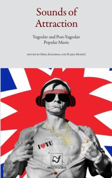 Naslovnica za Sounds of Attraction: Yugoslav and Post-Yugoslav Popular Music